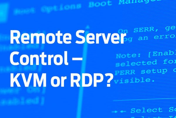 Remote server control: RDP or KVM?